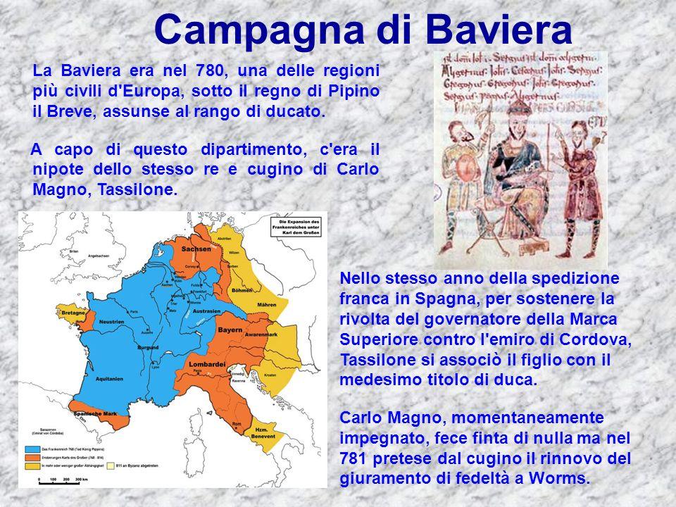 Campagna di Baviera La Baviera era nel 780, una delle regioni più civili d'Europa, sotto il regno di Pipino il Breve, assunse al rango di ducato. A ca