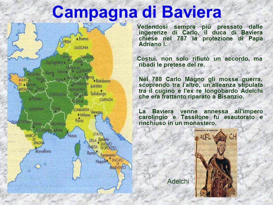 Campagna di Baviera Vedendosi sempre più pressato dalle ingerenze di Carlo, il duca di Baviera chiese nel 787 la protezione di Papa Adriano I. Costui,
