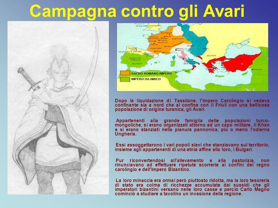 Campagna contro gli Avari Dopo la liquidazione di Tassilone, l'Impero Carolingio si vedeva confinante sia a nord che al confine con il Friuli con una