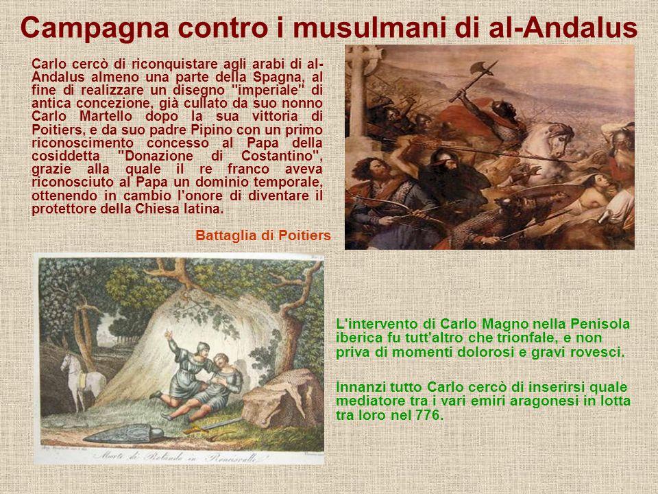 Campagna contro i musulmani di al-Andalus Carlo cercò di riconquistare agli arabi di al- Andalus almeno una parte della Spagna, al fine di realizzare