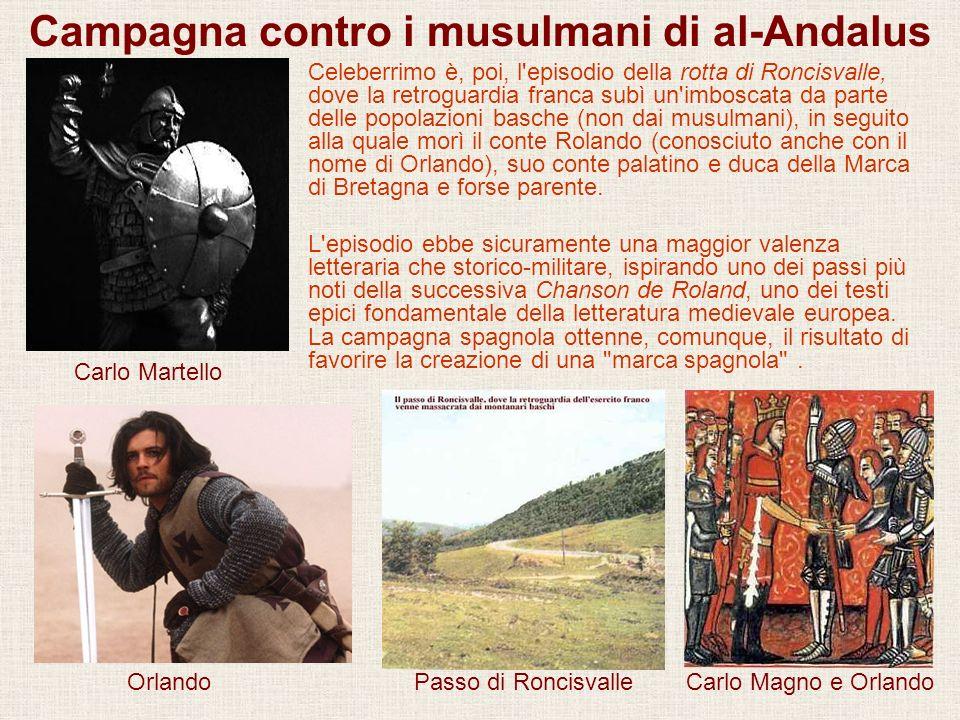 Campagna contro i musulmani di al-Andalus Passo di Roncisvalle Carlo Martello Celeberrimo è, poi, l'episodio della rotta di Roncisvalle, dove la retro