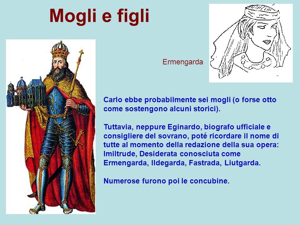 Mogli e figli Ermengarda Carlo ebbe probabilmente sei mogli (o forse otto come sostengono alcuni storici). Tuttavia, neppure Eginardo, biografo uffici