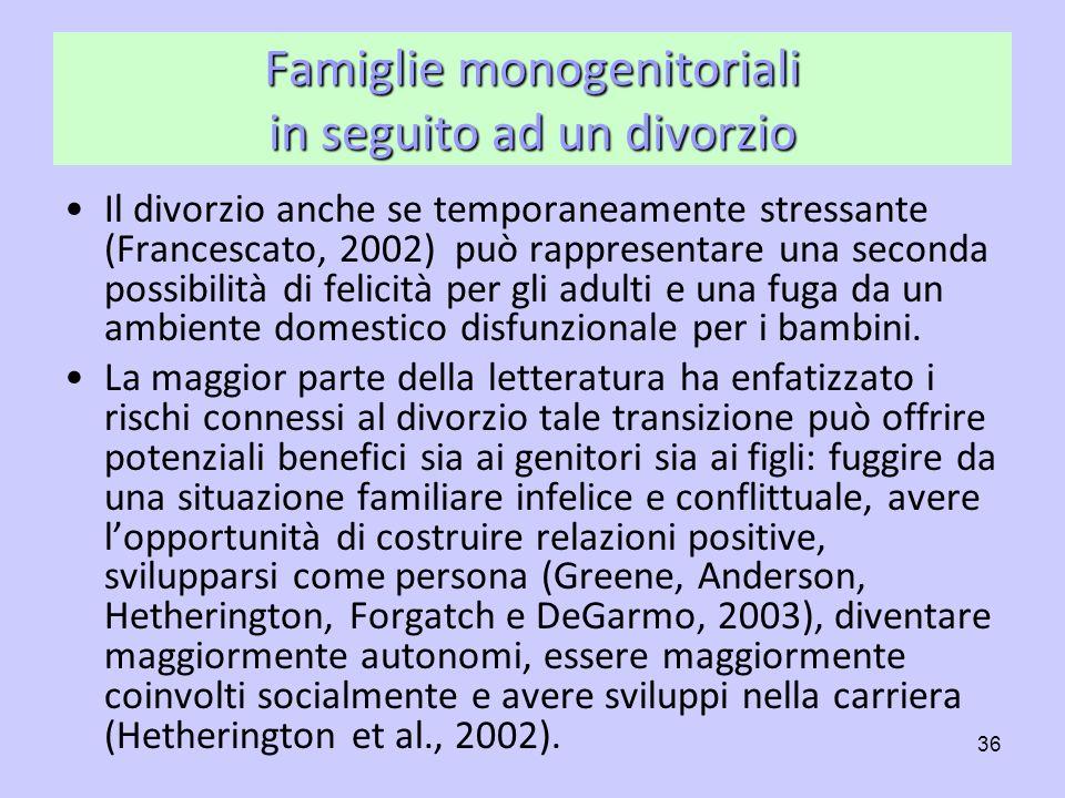 36 Famiglie monogenitoriali in seguito ad un divorzio Il divorzio anche se temporaneamente stressante (Francescato, 2002) può rappresentare una second