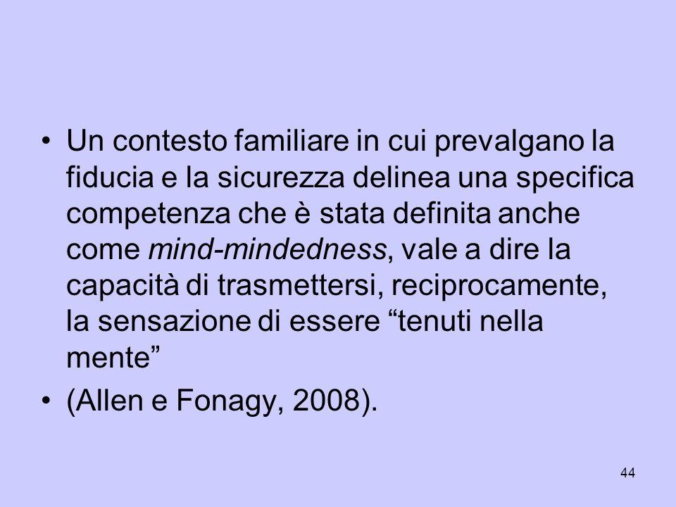 44 Un contesto familiare in cui prevalgano la fiducia e la sicurezza delinea una specifica competenza che è stata definita anche come mind-mindedness,