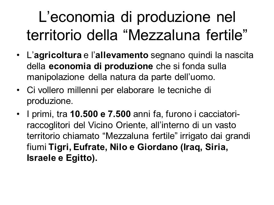 Leconomia di produzione nel territorio della Mezzaluna fertile Lagricoltura e lallevamento segnano quindi la nascita della economia di produzione che