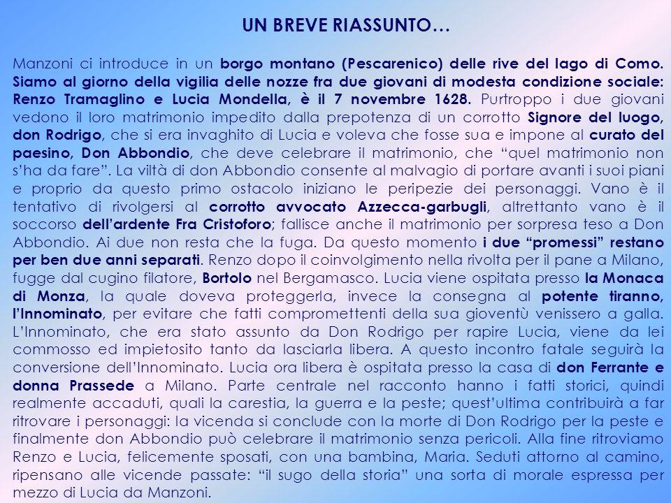 Primo esempio di romanzo storico in Italia. Il modello è il romanziere inglese Walter Scott. Manzoni dà alla storia un ruolo più centrale, creando sit