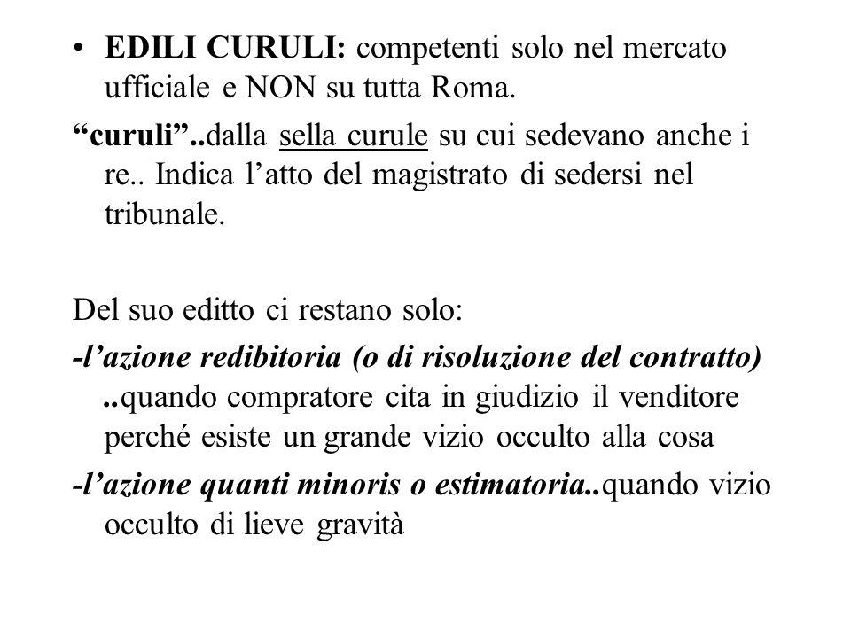 EDILI CURULI: competenti solo nel mercato ufficiale e NON su tutta Roma. curuli..dalla sella curule su cui sedevano anche i re.. Indica latto del magi