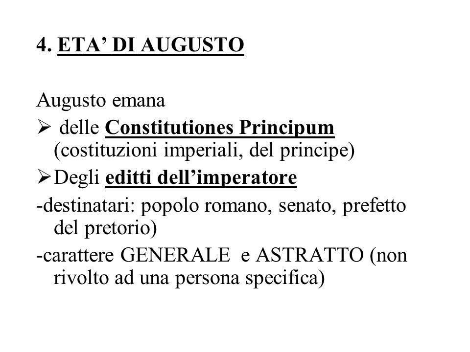4. ETA DI AUGUSTO Augusto emana delle Constitutiones Principum (costituzioni imperiali, del principe) Degli editti dellimperatore -destinatari: popolo