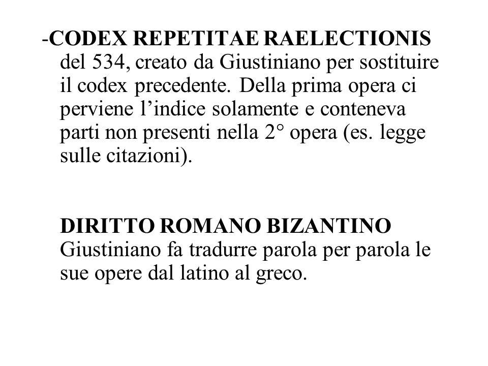 -CODEX REPETITAE RAELECTIONIS del 534, creato da Giustiniano per sostituire il codex precedente. Della prima opera ci perviene lindice solamente e con