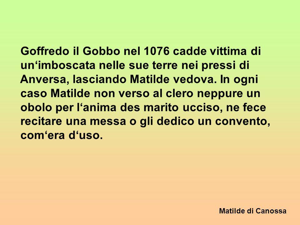Matilde di Canossa 1076 muore Beatrice, la madre di Matilde, e da questo momento, anche se prima aveva gia regnato affiancata alla madre, diviene a 30