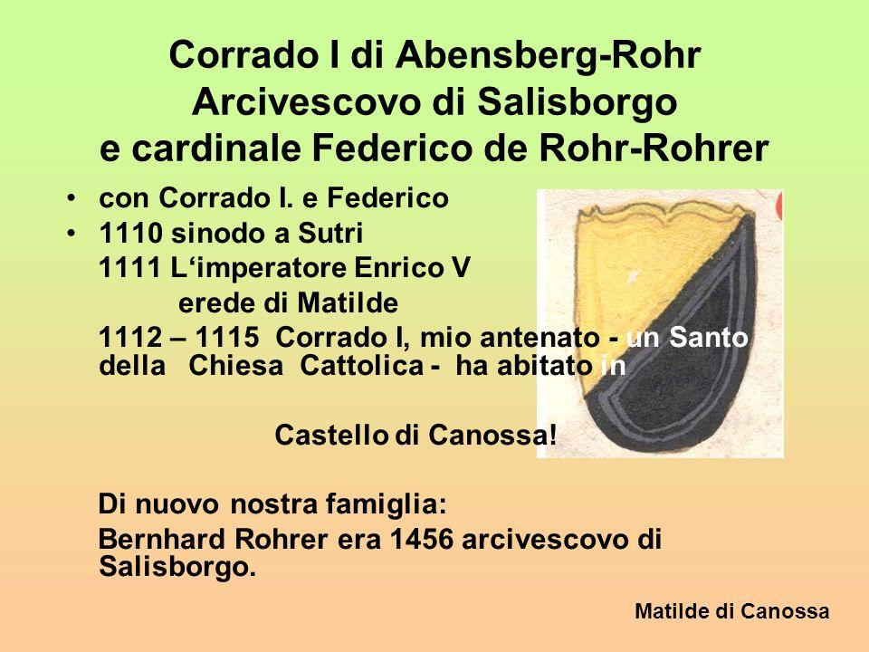Matilde di Canossa Corrado I di Abensberg-Rohr Arcivescovo di Salisborgo e cardinale Federico de Rohr-Rohrer con Corrado I.