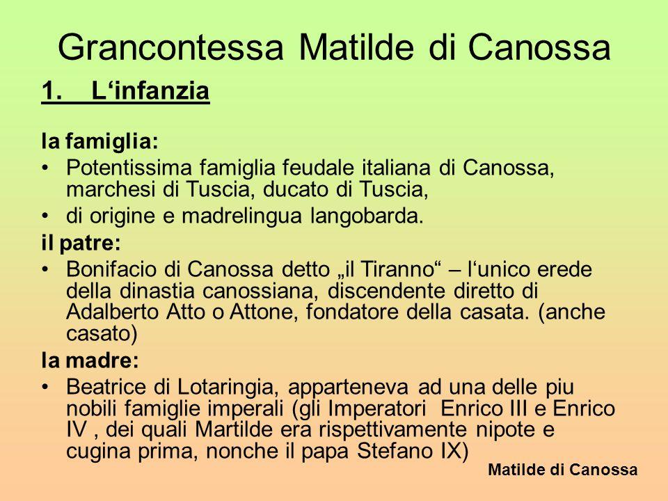 Matilde di Canossa 1076 muore Beatrice, la madre di Matilde, e da questo momento, anche se prima aveva gia regnato affiancata alla madre, diviene a 30 anni lunica sovrana incontrastata di tutte le terre che vanno dal Lazio al lago di Garda.