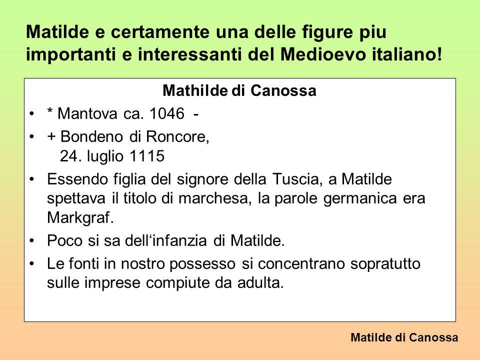 Matilde di Canossa Grancontessa Matilde di Canossa 1. Linfanzia la famiglia: Potentissima famiglia feudale italiana di Canossa, marchesi di Tuscia, du