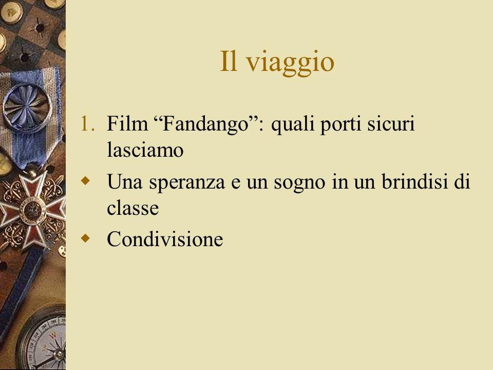 Il viaggio 1.Film Fandango: quali porti sicuri lasciamo Una speranza e un sogno in un brindisi di classe Condivisione