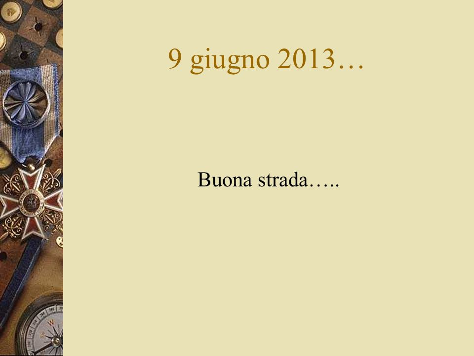 9 giugno 2013… Buona strada…..