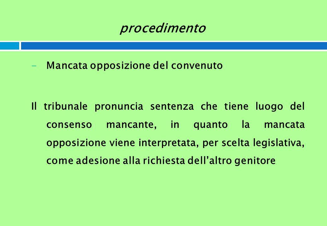 procedimento -Mancata opposizione del convenuto Il tribunale pronuncia sentenza che tiene luogo del consenso mancante, in quanto la mancata opposizion