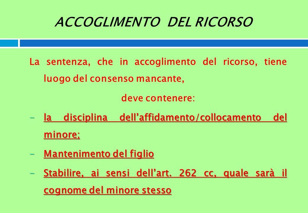 ACCOGLIMENTO DEL RICORSO La sentenza, che in accoglimento del ricorso, tiene luogo del consenso mancante, deve contenere: -la disciplina dellaffidamen