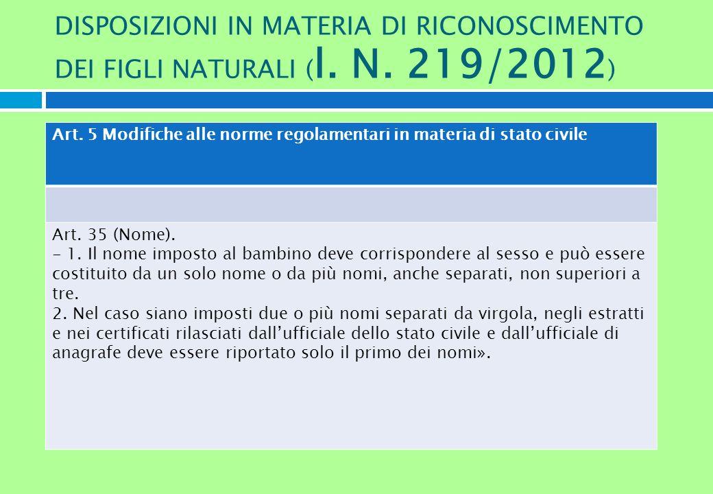 DISPOSIZIONI IN MATERIA DI RICONOSCIMENTO DEI FIGLI NATURALI ( l. N. 219/2012 ) Art. 5 Modifiche alle norme regolamentari in materia di stato civile A