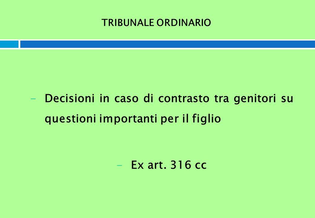 TRIBUNALE ORDINARIO -Decisioni in caso di contrasto tra genitori su questioni importanti per il figlio -Ex art. 316 cc