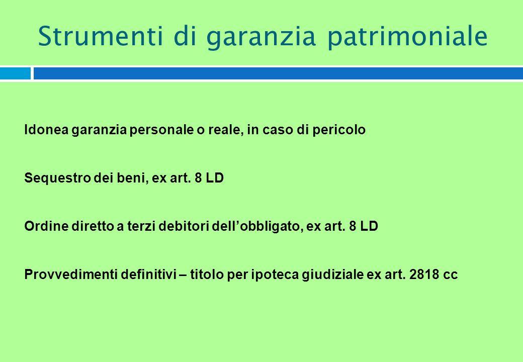 Idonea garanzia personale o reale, in caso di pericolo Sequestro dei beni, ex art. 8 LD Ordine diretto a terzi debitori dellobbligato, ex art. 8 LD Pr