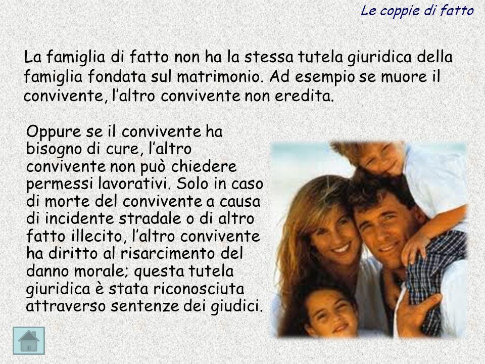 La famiglia di fatto non ha la stessa tutela giuridica della famiglia fondata sul matrimonio.
