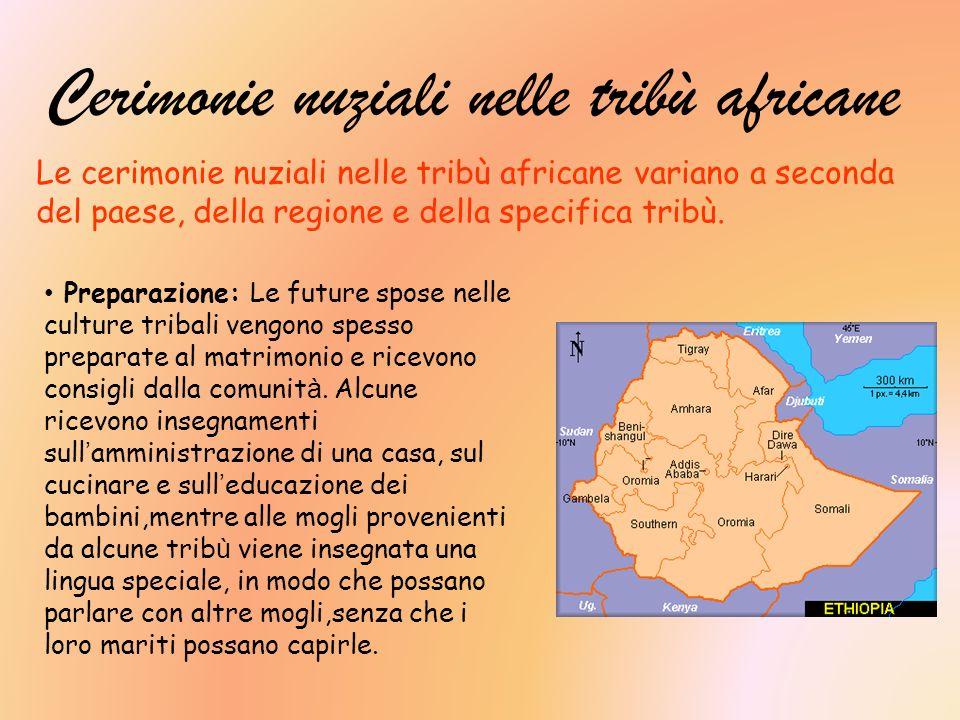 Cerimonie nuziali nelle tribù africane Le cerimonie nuziali nelle tribù africane variano a seconda del paese, della regione e della specifica tribù.