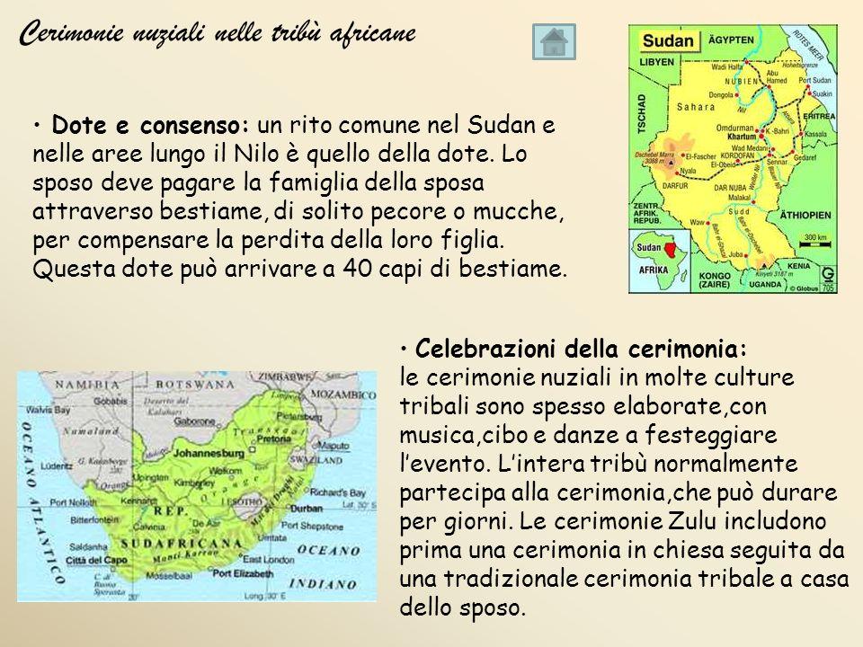 Cerimonie nuziali nelle tribù africane Dote e consenso: un rito comune nel Sudan e nelle aree lungo il Nilo è quello della dote.