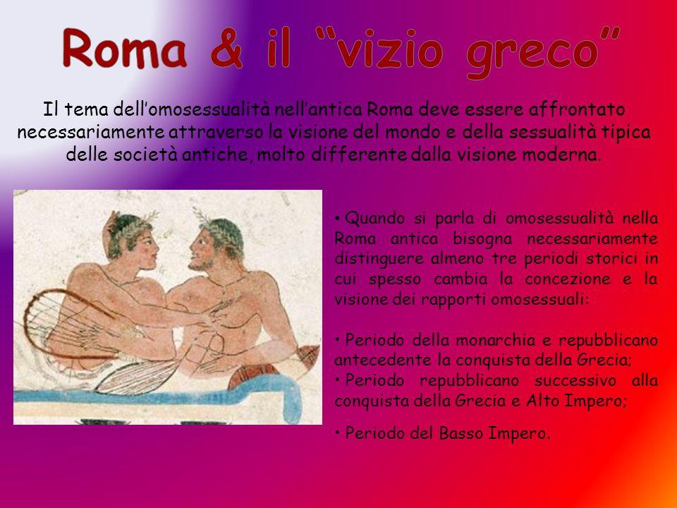 Il tema dellomosessualità nellantica Roma deve essere affrontato necessariamente attraverso la visione del mondo e della sessualità tipica delle società antiche, molto differente dalla visione moderna.