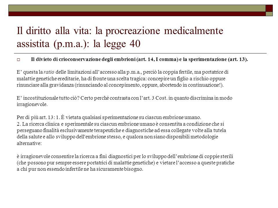 Il diritto alla vita: la procreazione medicalmente assistita (p.m.a.): la legge 40 Il divieto di crioconservazione degli embrioni (art. 14, I comma) e