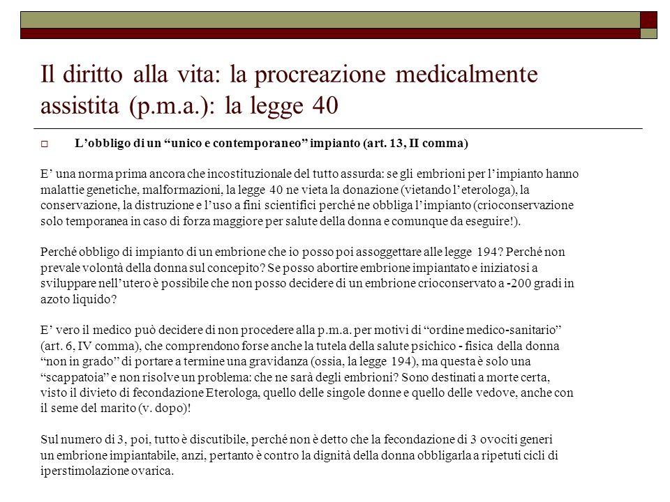 Il diritto alla vita: la procreazione medicalmente assistita (p.m.a.): la legge 40 Lobbligo di un unico e contemporaneo impianto (art. 13, II comma) E