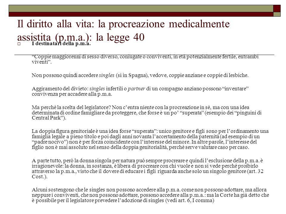 Il diritto alla vita: la procreazione medicalmente assistita (p.m.a.): la legge 40 I destinatari della p.m.a. Coppie maggiorenni di sesso diverso, con
