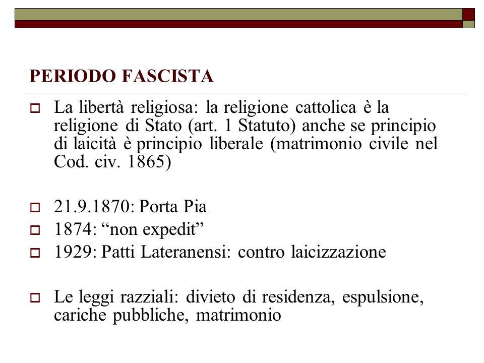 PERIODO FASCISTA La libertà religiosa: la religione cattolica è la religione di Stato (art. 1 Statuto) anche se principio di laicità è principio liber