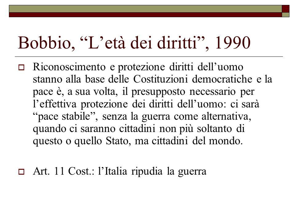 Bobbio, Letà dei diritti, 1990 Riconoscimento e protezione diritti delluomo stanno alla base delle Costituzioni democratiche e la pace è, a sua volta,
