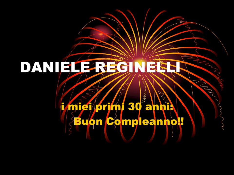 DANIELE REGINELLI i miei primi 30 anni: Buon Compleanno!!
