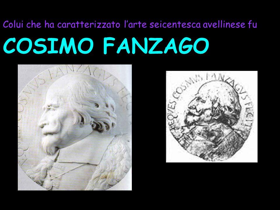 Colui che ha caratterizzato larte seicentesca avellinese fu COSIMO FANZAGO