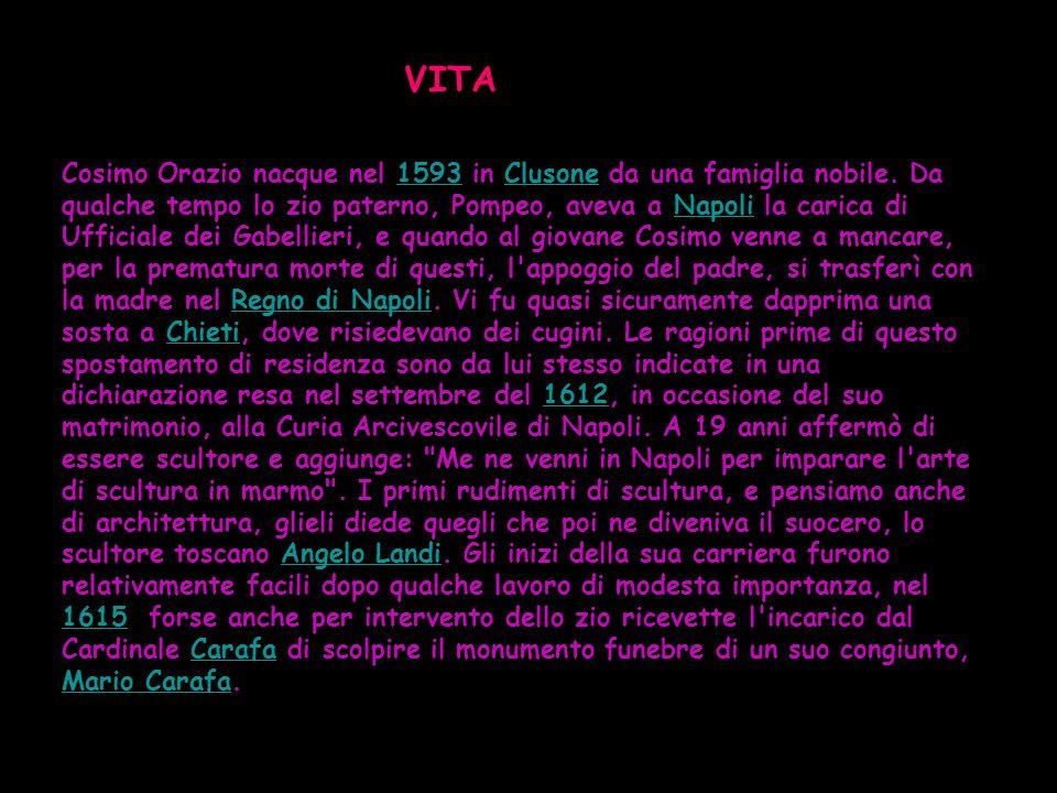VITA Cosimo Orazio nacque nel 1593 in Clusone da una famiglia nobile. Da qualche tempo lo zio paterno, Pompeo, aveva a Napoli la carica di Ufficiale d