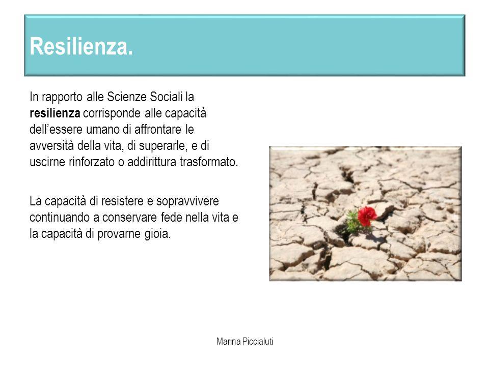 Resilienza. In rapporto alle Scienze Sociali la resilienza corrisponde alle capacità dellessere umano di affrontare le avversità della vita, di supera