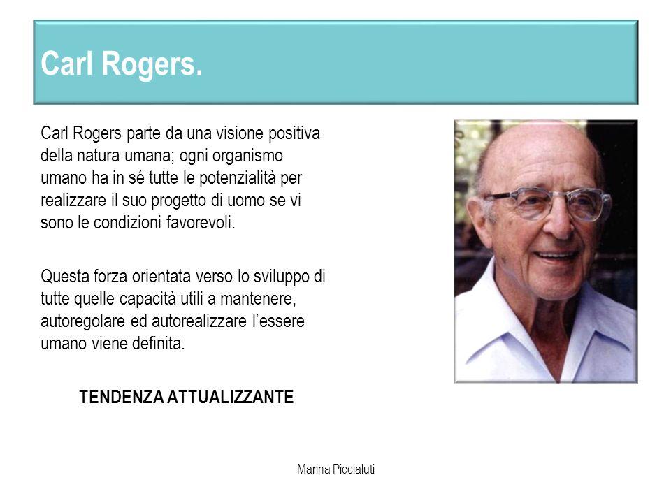 Carl Rogers. Carl Rogers parte da una visione positiva della natura umana; ogni organismo umano ha in sé tutte le potenzialità per realizzare il suo p