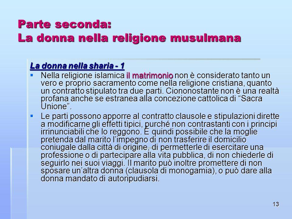 13 Parte seconda: La donna nella religione musulmana La donna nella sharia - 1 Nella religione islamica il matrimonio non è considerato tanto un vero