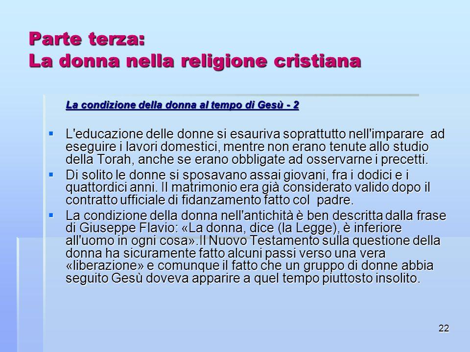 22 Parte terza: La donna nella religione cristiana La condizione della donna al tempo di Gesù - 2 L'educazione delle donne si esauriva soprattutto nel