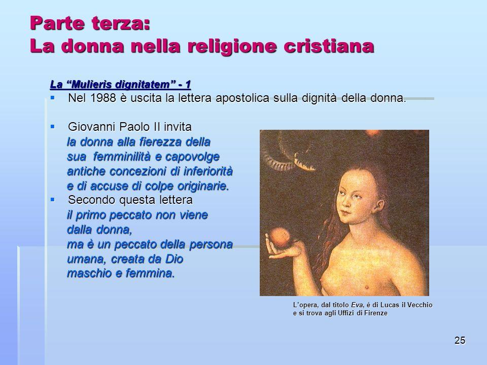 25 Parte terza: La donna nella religione cristiana La Mulieris dignitatem - 1 Nel 1988 è uscita la lettera apostolica sulla dignità della donna. Nel 1