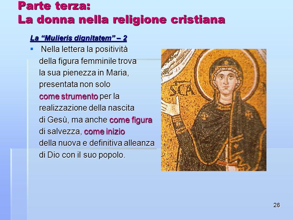 26 Parte terza: La donna nella religione cristiana La Mulieris dignitatem – 2 Nella lettera la positività Nella lettera la positività della figura fem