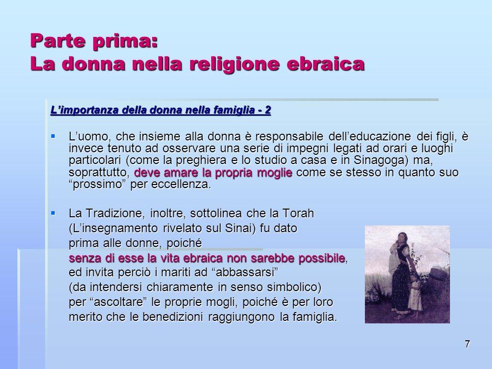 7 Parte prima: La donna nella religione ebraica Limportanza della donna nella famiglia - 2 Luomo, che insieme alla donna è responsabile delleducazione
