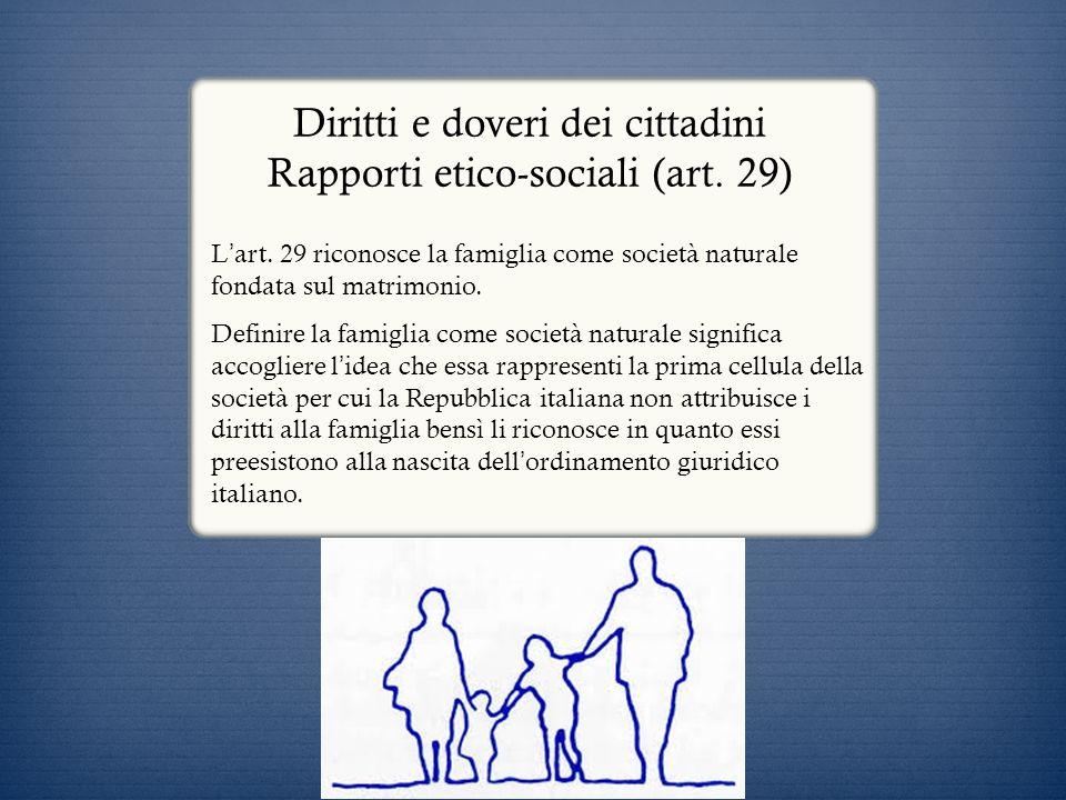Diritti e doveri dei cittadini Rapporti etico-sociali (art. 29) L art. 29 riconosce la famiglia come società naturale fondata sul matrimonio. Definire