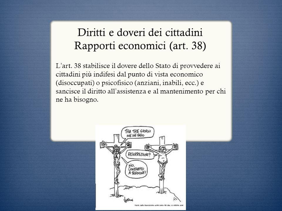 Diritti e doveri dei cittadini Rapporti economici (art. 38) L art. 38 stabilisce il dovere dello Stato di provvedere ai cittadini più indifesi dal pun