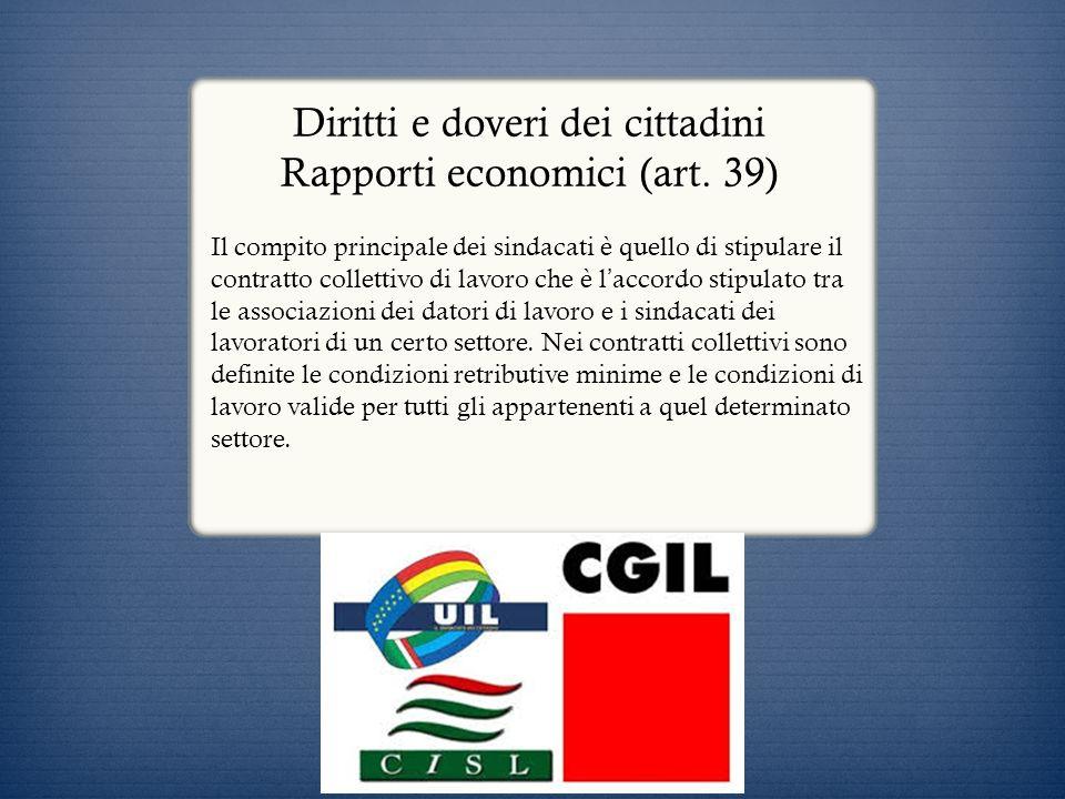 Diritti e doveri dei cittadini Rapporti economici (art. 39) Il compito principale dei sindacati è quello di stipulare il contratto collettivo di lavor