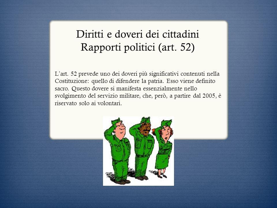Diritti e doveri dei cittadini Rapporti politici (art. 52) L art. 52 prevede uno dei doveri più significativi contenuti nella Costituzione: quello di