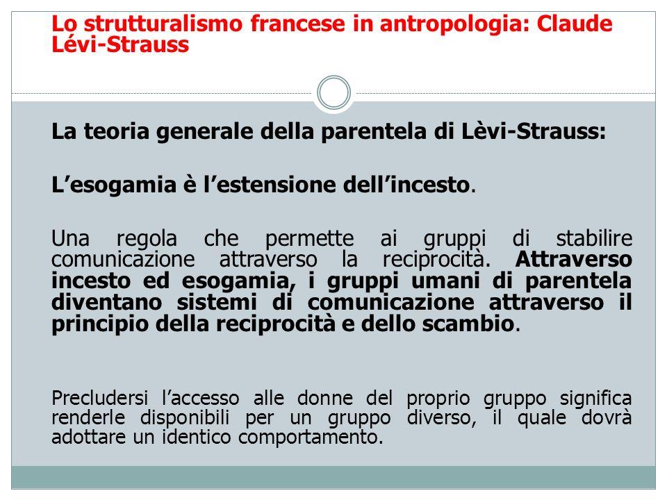 Lo strutturalismo francese in antropologia: Claude Lévi-Strauss La teoria generale della parentela di Lèvi-Strauss: Lesogamia è lestensione dellincest