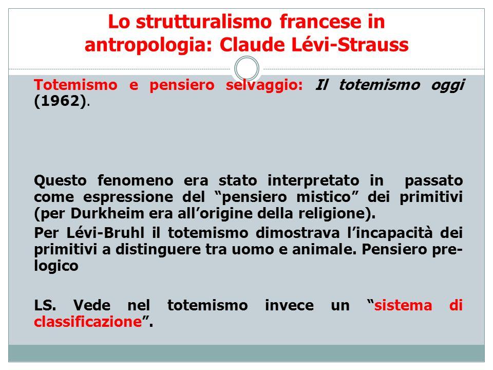 Lo strutturalismo francese in antropologia: Claude Lévi-Strauss Totemismo e pensiero selvaggio: Il totemismo oggi (1962). Questo fenomeno era stato in