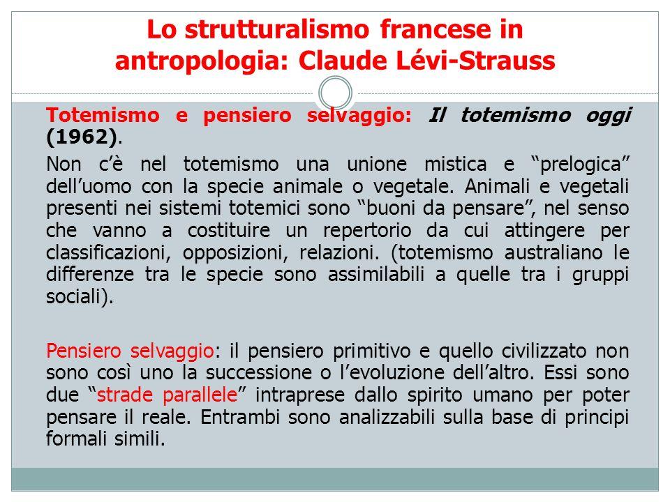 Lo strutturalismo francese in antropologia: Claude Lévi-Strauss Totemismo e pensiero selvaggio: Il totemismo oggi (1962). Non cè nel totemismo una uni